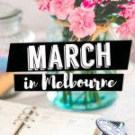 The 'SHOULD NOT MISS' this March in Melbourne