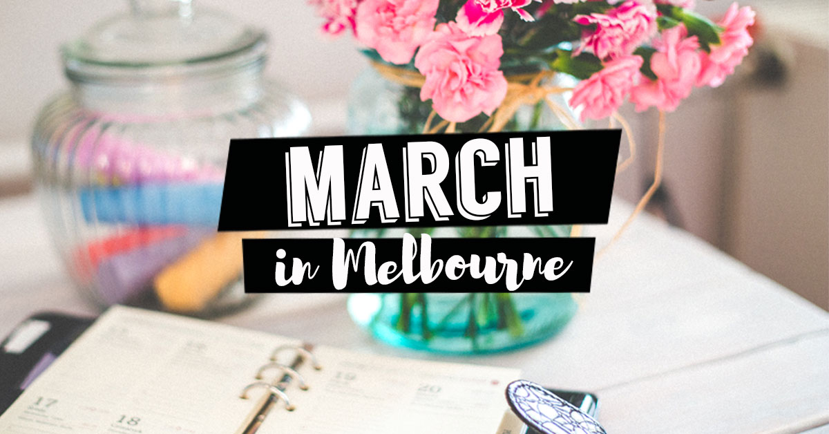 what to do in Melbourne this March